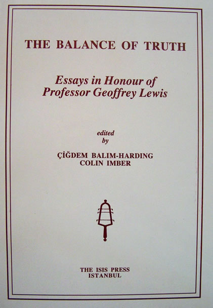 THE BALANCE OF TRUTH. ESSAYS IN HONOUR OF PROFESSOR GEOFFREY LEWIS, <br>(eds) Çigdem Bal?m-Harding and Colin Imber