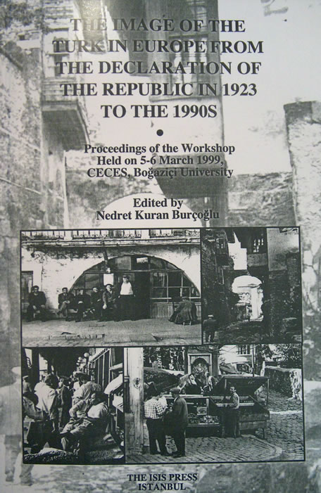 THE IMAGE OF THE TURK IN EUROPE FROM THE DECLARATION OF THE REPUBLIC IN 1923 TO THE 1990S, Proceedings of the Workshop Held on 5-6 March 1999, CECES, Boğaziçi University
