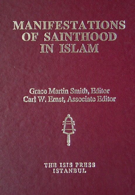 MANIFESTATIONS OF SAINTHOOD IN ISLAM, Grace Martin Smith, (ed.) Carl W. Ernst, (ass. ed.)