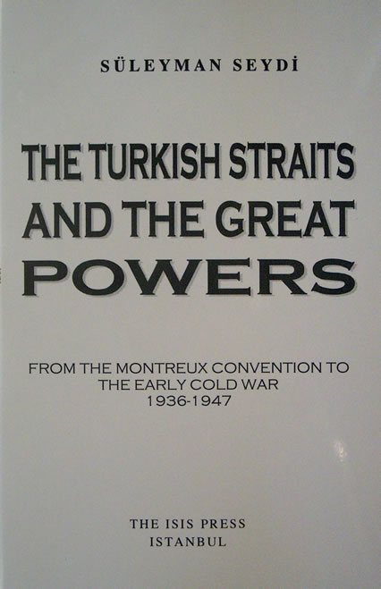 THE TURKİSH STRAİTS AND THE GREAT POWERS: From the Montreux Convention to the early cold war, 1936-1947