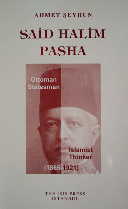 SAİD HALİM PASHA: OTTOMAN STATESMAN AND ISLAMIST THINKER (1865-1921)