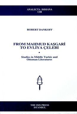 FROM MAHMUD KAŞGARİ TO EVLİYA ÇELEBİ Studies in Middle Turkic and Ottoman Literatures