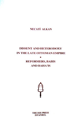 DISSENT AND HETERODOXY IN THE LATE OTTOMAN EMPIRE: REFORMERS, BABIS AND BAHA'IS