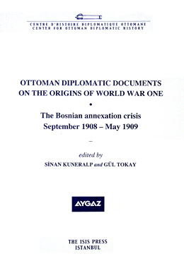 OTTOMAN DIPLOMATIC DOCUMENTS ON THE ORIGINS OF WORLD WAR ONE II The Bosnian Annexation Crisis