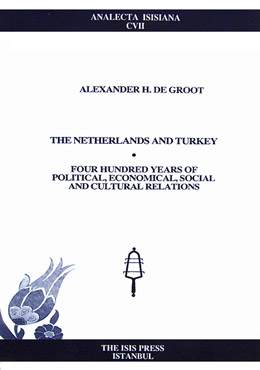 THE NETHERLANDS AND TURKEY FOUR HUNDRED YEARS OF POLITICAL, ECONOMICAL, SOCIAL AND CULTURAL RELATION