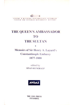 THE QUEEN\'S AMBASSADOR TO THE SULTAN Memoirs of sir Henry A. Layard\'s Constantinople Embassy 1877-18