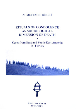 RITUALS OF CONDOLENCE AS SOCIOLOGICAL DIMENSION OF DEATH Cases from East and South-East Anatolia