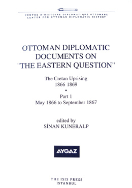 OTTOMAN DIPLOMATIC DOCUMENTS ON THE EASTERN QUESTION II The Cretan Uprising 1866-1869 Part 1-2