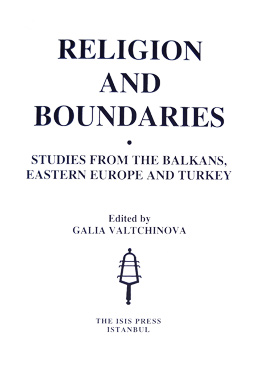 RELIGION AND BOUNDARIES STUDIES FROM THE BALKANS, EASTERN EUROPE AND TURKEY