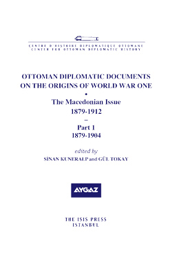 OTTOMAN DIPLOMATIC DOCUMENTS ON THE ORIGINS OF WORLD WAR ONE IV The Macedonian Issue 1879-1912