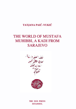 THE WORLD OF MUSTAFA MUHIBBI, A KADI FROM SARAJEVO
