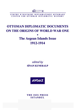 OTTOMAN DIPLOMATIC DOCUMENTS ON THE ORIGINS OF WORLD WAR ONE VI The Aegean Islands Issue 1912-1914