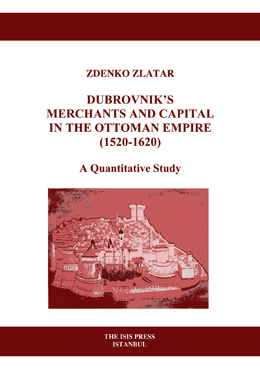 DUBROVNIK'S MERCHANTS AND CAPITAL IN THE OTTOMAN EMPIRE (1520-1620) A Quantitative Study