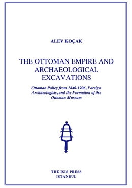 THE OTTOMAN EMPIRE AND ARCHAEOLOGICAL EXCAVATIONS Ottoman Policy from 1840-1906