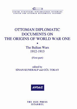 OTTOMAN DIPLOMATIC DOCUMENTS ON THE ORIGINS OF WORLD WAR ONE VII The Balkan Wars1912-1913
