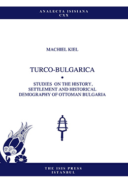 TURCO-BULGARICA STUDIES  ON THE HISTORY, SETTLEMENT AND HISTORICAL DEMOGRAPHY OF OTTOMAN BULGARIA