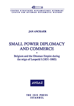 SMALL POWER DIPLOMACY AND COMMERCE Belgium and the Ottoman Empire during the reign of Leopold I