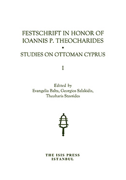 FESTSCHRIFT IN HONOR OF IOANNIS P. THEOCHARIDES STUDIES ON OTTOMAN CYPRUS