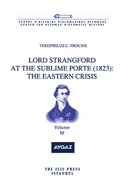 LORD STRANGFORD AT THE SUBLIME PORTE (1823): THE EASTERN CRISIS Volume 3