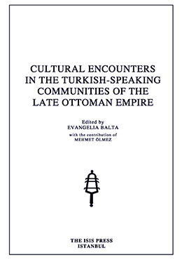 CULTURAL ENCOUNTERS IN THE TURKISH-SPEAKING COMMUNITIES OF THE LATE OTTOMAN EMPIRE