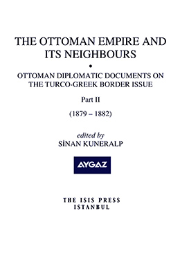 THE OTTOMAN EMPIRE AND  ITS NEIGHBOURS  Ib  OTTOMAN DIPLOMATIC DOCUMENTS ON THE TURCO-GREEK BORDER ISSUE  Part two  1879 - 1882