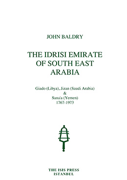 THE IDRISI EMIRATE OF SOUTH EAST ARABIA Giado (Libya) Jizan (Saudi Arabia) & Sanaa (Yemen) 1767-1973