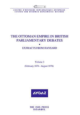 THE OTTOMAN EMPIRE IN BRITISH PARLIAMENTARY DEBATES EXTRACTS FROM HANSARD Vol3. Feb. 1876–Aug. 1878