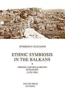 ETHNIC SYMBIOSIS  IN THE BALKANS GREEKS AND BULGARIANS  IN PLOVDIV  (1878-1906)
