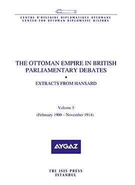 THE OTTOMAN EMPIRE IN BRITISH PARLIAMENTARY DEBATES EXTRACTS FROM HANSARD Vol5. Feb. 1900-Nov. 1914