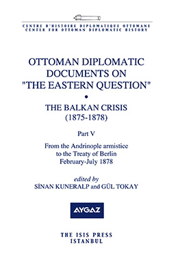 "OTTOMAN DIPLOMATIC DOCUMENTS ON ""THE EASTERN QUESTION"" XI THE BALKAN CRISIS  1875-1878 Part five"