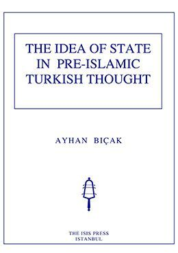 THE IDEA OF STATE IN PRE-ISLAMIC TURKISH THOUGHT