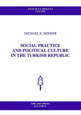 SOCIAL PRACTICE AND POLITICAL CULTURE IN THE TURKISH REPUBLIC