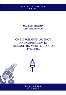 ON MERCHANTS' AGENCY  AND CAPITALISM IN  THE EASTERN MEDITERRANEAN 1774–1914