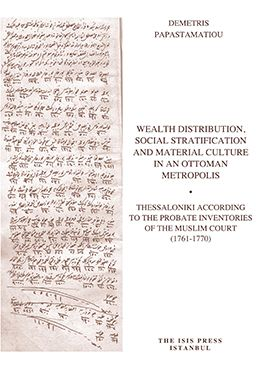 WEALTH DISTRIBUTION, SOCIAL STRATIFICATION AND MATERIAL CULTURE IN AN OTTOMAN METROPOLIS THESSALONIKI ACCORDING  TO THE PROBATE INVENTORIES  OF THE MUSLIM COURT  (1761-1770)