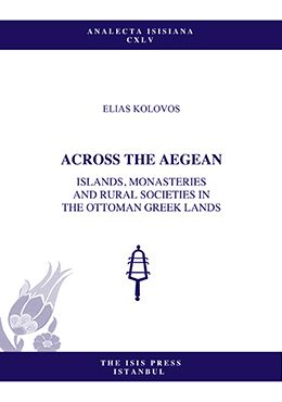 ACROSS THE AEGEAN ISLANDS, MONASTERIES AND RURAL SOCIETIES IN  THE OTTOMAN GREEK LANDS