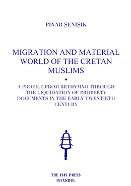 MIGRATION AND MATERIAL WORLD OF THE CRETAN MUSLIMS A PROFILE FROM RETHYMNO THROUGH  THE LIQUIDATION OF PROPERTY DOCUMENTS IN THE EARLY TWENTIETH CENTURY