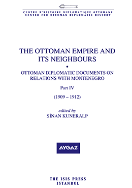 THE OTTOMAN EMPIRE AND ITS NEIGHBOURS IId Ottoman Diplomatic Documents on Relations with Montenegro Part four 1909 – 1912