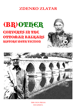 (BR)OTHER CONVERTS IN THE OTTOMAN BALKANS HISTORY * MYTH * FICTION