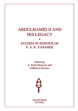 ABDÜLHAMİD II AND HIS LEGACY: STUDIES IN HONOUR OF F. A. K. YASAMEE
