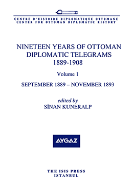 NINETEEN YEARS OF OTTOMAN DIPLOMATIC TELEGRAMS 1889-1908 VOLUME 1 SEPTEMBER 1889 – NOVEMBER 1893