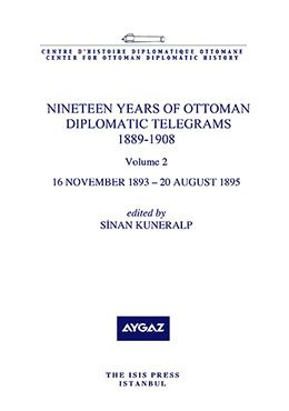 NINETEEN YEARS OF OTTOMAN DIPLOMATIC TELEGRAMS 1889-1908 VOLUME 2 16 NOVEMBER 1893-20 AUGUST 1895