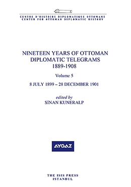 NINETEEN YEARS OF OTTOMAN DIPLOMATIC TELEGRAMS 1889-1908   VOLUME 5  8 JULY 1899-28 DECEMBER 1901