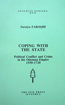 COPING WITH THE STATE: Political Conflict and Crime in the Ottoman Empire 1550-1720