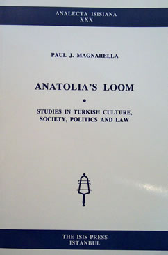 ANATOLIA'S LOOM: STUDIES IN TURKISH CULTURE, SOCIETY, POLITICS, AND LAW
