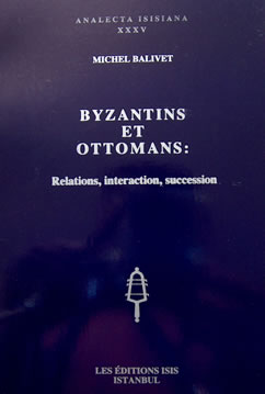 BYZANTINS ET OTTOMANS : Relations, interaction, succession