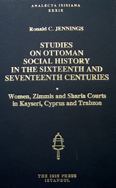 STUDIES ON OTTOMAN SOCIAL HISTORY IN THE SIXTEENTH AND SEVENTEENTH CENTURIES: Women, Zimmis and Sharia Courts in Kayseri, Cyprus and Trabzon