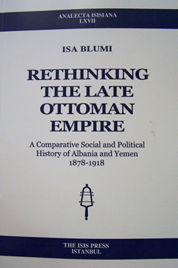 RETHINKING THE LATE OTTOMAN EMPIRE a comparative social and political history of Albania and Yemen 1878-1918