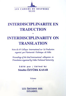 INTERDISCIPLINARITE EN TRADUCTION INTERDISCIPLINARITY ON TRANSLATION Actes du IIe Colloque International sur la Traduction organisé par l?Université Technique de Yıldız Proceedings of the IInd International colloquium on Translation organised by Yıldız Technical University Edité par / Edited by Sündüz Öztürk Kasa
