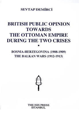 BRITISH PUBLIC OPINION TOWARDS THE OTTOMAN EMPIRE DURING THE TWO CRISES Bosnia-Herzegovina (1908-1913) The Balkan Wars (1912-1913)