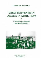 WHAT HAPPENED IN ADANA IN APRIL 1909? Conflicting Armenian and Turkish views